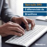 Operação SMS: 3 diferenciais da Brasilfone.