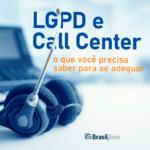 LGPD e Call Center: o que você precisa saber